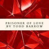 Todd Barrow Prisoner Of Love -prisoner cover